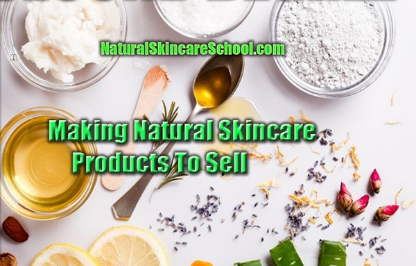 how to make natural skincare products to sell